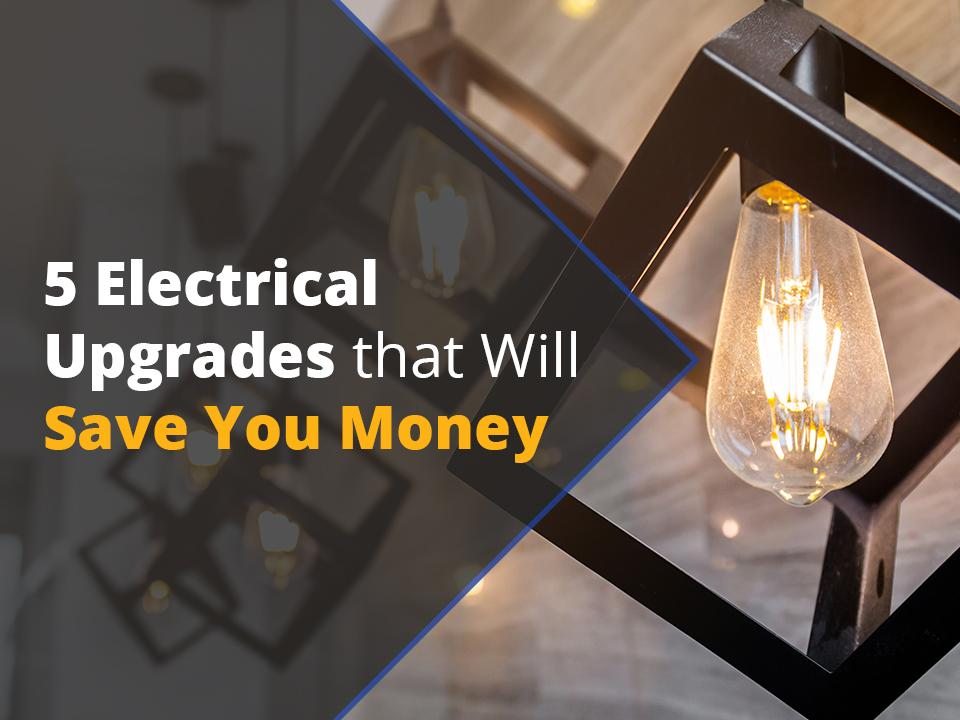 5 Electrical Upgrades that Will Save You Money